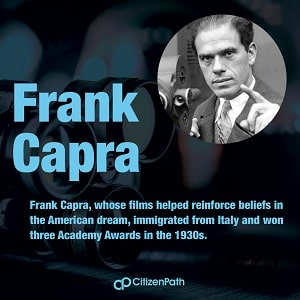 Immigrant artistic contributor: Frank Capra, whose films helped reinforce beliefs in the American dream, immigrated from Italy and won three Academy Awards in the 1930s.