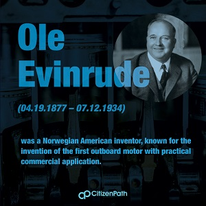 Immigrant STEM innovator: Ole Evinrude was a Norwegian American inventor, known for the invention of the first outboard motor with a practical commercial application.