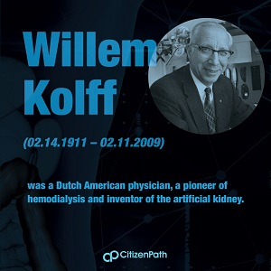Immigrant STEM innovator: Willem Kolff was a Dutch American physician, a pioneer of hemodialysis and inventor of the artificial kidney.