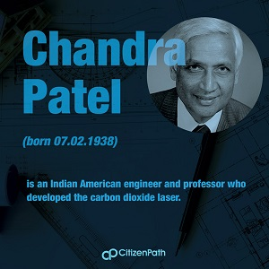 Immigrant STEM innovator: Chandra Patel is an Indian American engineer and professor who developed the carbon dioxide laser.