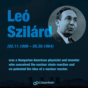 Immigrant STEM innovator: Leo Szilard was a Hungarian American physicist and inventor who conceived the nuclear chain reaction and co-patented the idea of a nuclear reactor.