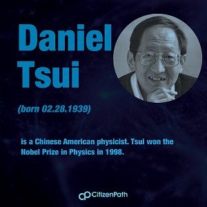 Immigrant STEM innovator: Daniel Tsui is a Chinese American physicist. Tsui won the Nobel Prize in Physics in 1998.