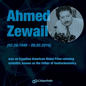 Immigrant STEM innovator: Ahmed Zewail was an Egyptian American Nobel Prize-winning scientist, know as the father femtochemistry.