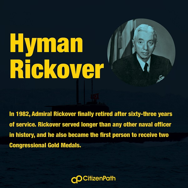 Immigrant contributions in the military: Hyman Rickover is credited with developing the nuclear powered Navy